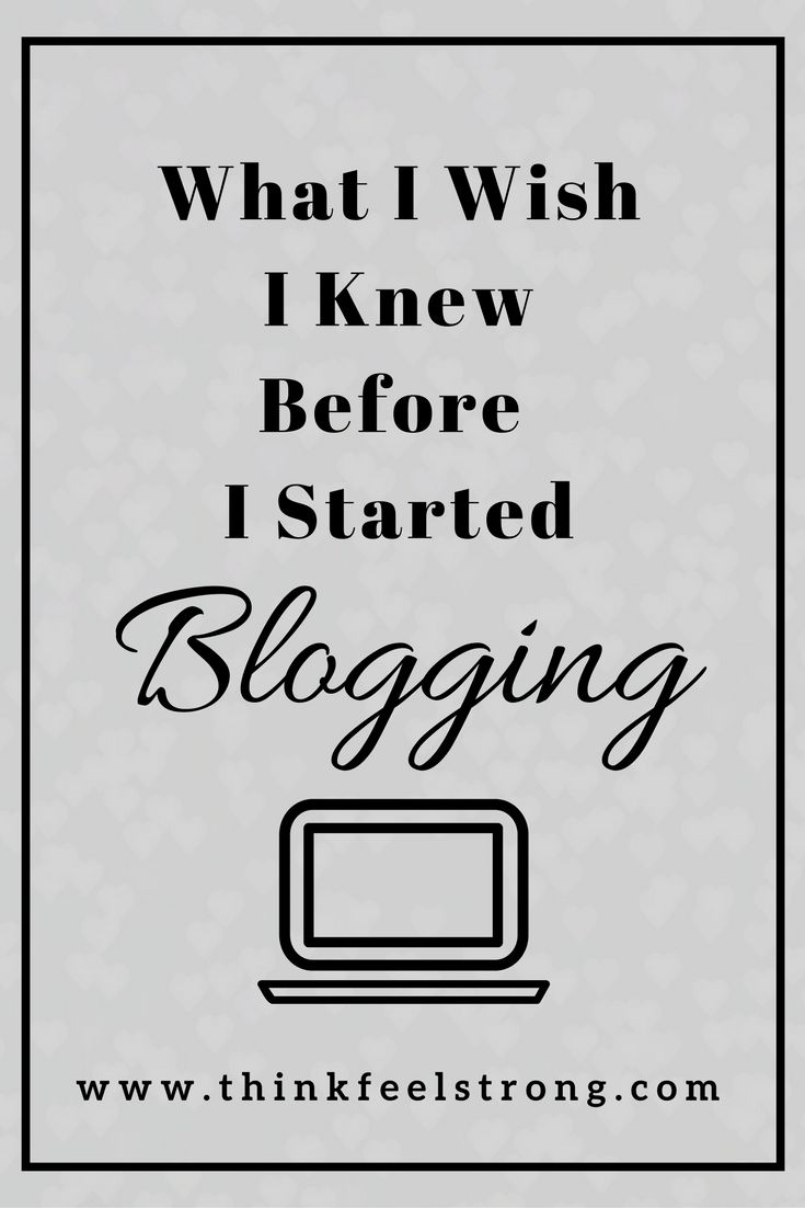 Everything I WISH I knew before I started blogging - hopefully these small tips and insights can help you decide if blogging is for you! www.thinkfeelstrong.com
