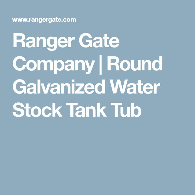 Ranger Gate Company | Round Galvanized Water Stock Tank Tub