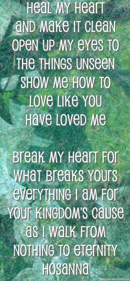 Hosanna. Show me how to love, like you have loved me