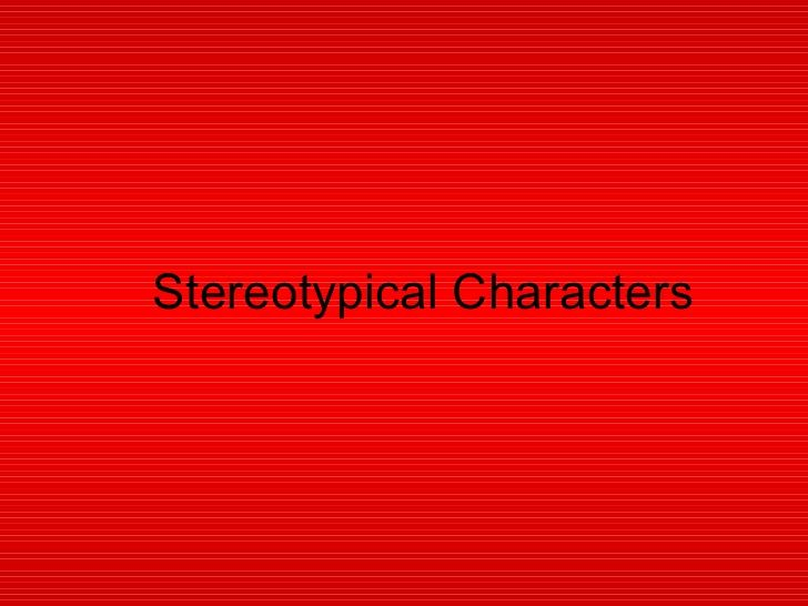 Stereotypical Characters