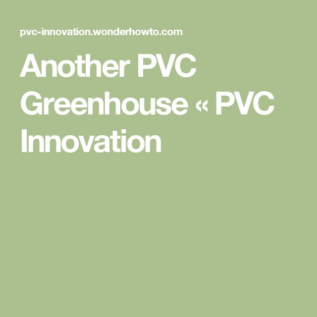 17 best ideas about pvc greenhouse on pinterest pvc for Garden outlay ideas