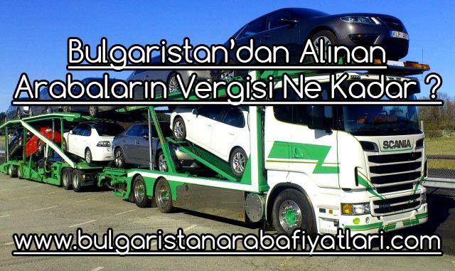 Bulgaristan'dan Alınan Arabaların Vergisi Ne Kadar ?