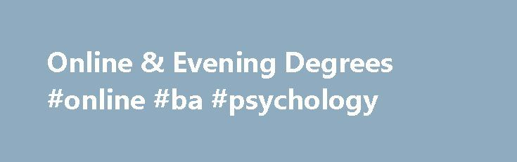 Online & Evening Degrees #online #ba #psychology http://rwanda.nef2.com/online-evening-degrees-online-ba-psychology/  # See the answer Why should I choose Limestone College? Limestone's Evening and Online program is designed for working adults. We offer a flexible schedule of classes that are only eight weeks in length. With six terms per year, you can finish your degree sooner than you think. Evening classes are held two nights a week at eight locations throughout South Carolina. Classes…