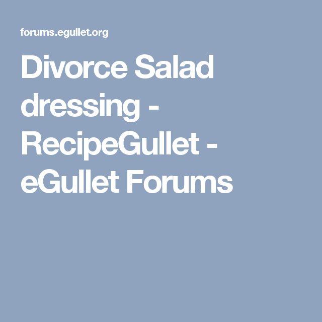 Divorce Salad dressing - RecipeGullet - eGullet Forums