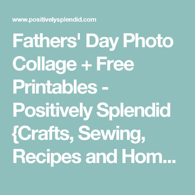 Fathers' Day Photo Collage + Free Printables - Positively Splendid {Crafts, Sewing, Recipes and Home Decor}