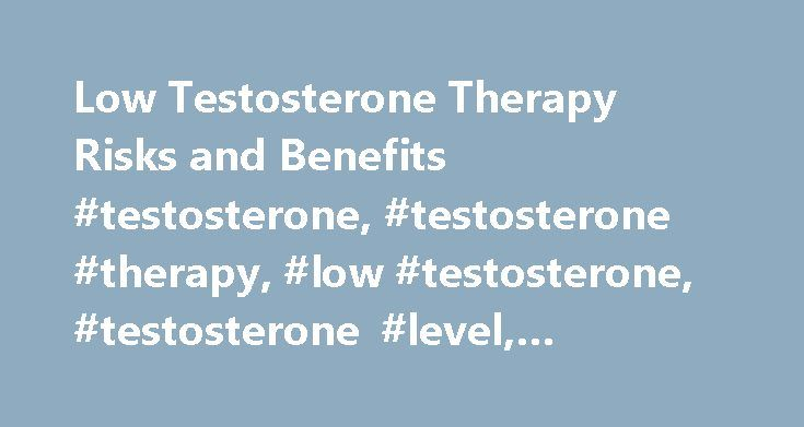 Low Testosterone Therapy Risks and Benefits #testosterone, #testosterone #therapy, #low #testosterone, #testosterone #level, #prostate #cancer #risk http://rhode-island.nef2.com/low-testosterone-therapy-risks-and-benefits-testosterone-testosterone-therapy-low-testosterone-testosterone-level-prostate-cancer-risk/  # Low Testosterone Therapy: Risks and Benefits Low testosterone can dim a man's sex drive. performance in bed, energy, and motivation. It can also have some harmful effects. When…