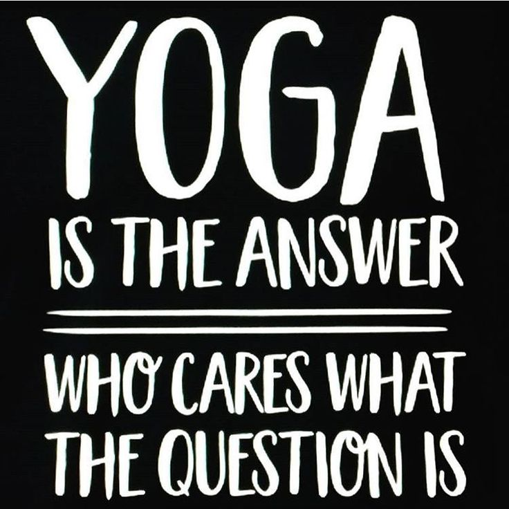 Yoga meme   Yoga is the answer. Who cares what the question is.