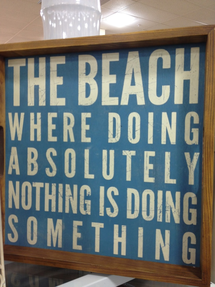 truth: At The Beaches, Favorite Places, Beaches Signs, Beaches Life, Absolutely, Beaches Quotes, Sea, Beaches Bum, Beaches Houses
