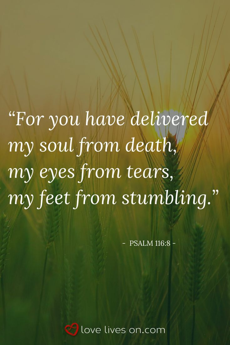 Bible Verses for Funerals | Psalm 116:8. This bible verse for funerals is from Psalm 116:8. Click to view our collection of over 100 best bible verses for funerals. Find the perfect scripture for a loved one's Christian funeral or memorial service.