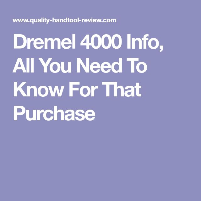 Dremel 4000 Info, All You Need To Know For That Purchase
