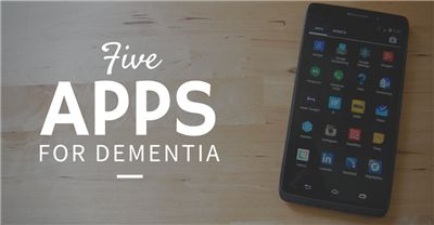 Five Apps for People With Dementia & Alzheimer's