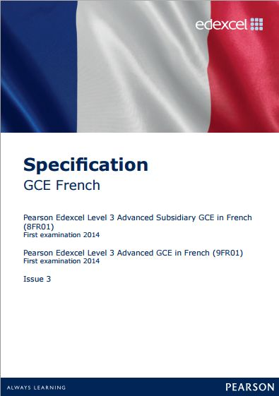 Edexcel French AS (8FR01) / A-Level (9FR01) Specification. AS Exam June 2016. A-Level Exam June 2016-June 2017. http://qualifications.pearson.com/content/dam/pdf/A%20Level/French/2013/Specification%20and%20sample%20assessments/UA035232_GCE_Lin_French_Issue_3%20(1).pdf