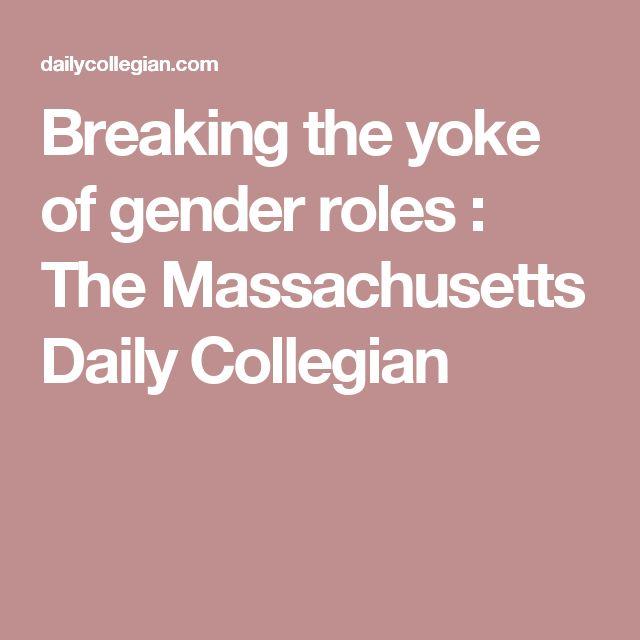 Breaking the yoke of gender roles : The Massachusetts Daily Collegian