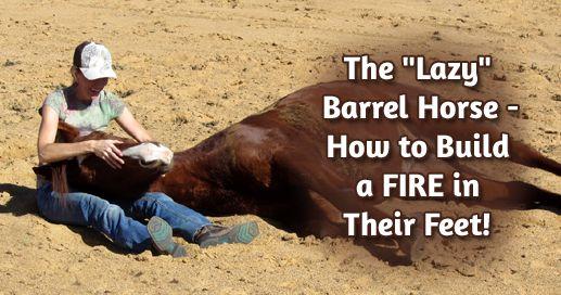 "The ""Lazy"" Barrel Horse - How to Build a FIRE in their Feet   BarrelRacingTips.com"