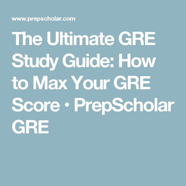 The Ultimate GRE Study Guide: How to Max Your GRE Score • PrepScholar GRE