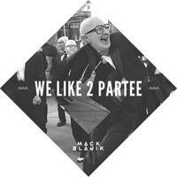 $$$ YOU PARTEE I PARTAY #WHATDIRT $$$ Mack Blajik x Vengaboys - We Like 2 Partee by Mack Blajik on SoundCloud