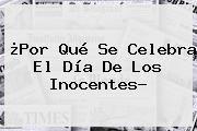 http://tecnoautos.com/wp-content/uploads/imagenes/tendencias/thumbs/por-que-se-celebra-el-dia-de-los-inocentes.jpg Dia De Los Inocentes. ¿Por qué se celebra el Día de los Inocentes?, Enlaces, Imágenes, Videos y Tweets - http://tecnoautos.com/actualidad/dia-de-los-inocentes-por-que-se-celebra-el-dia-de-los-inocentes/