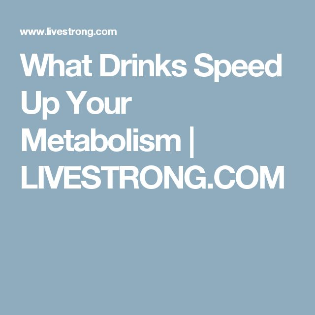 What Drinks Speed Up Your Metabolism | LIVESTRONG.COM