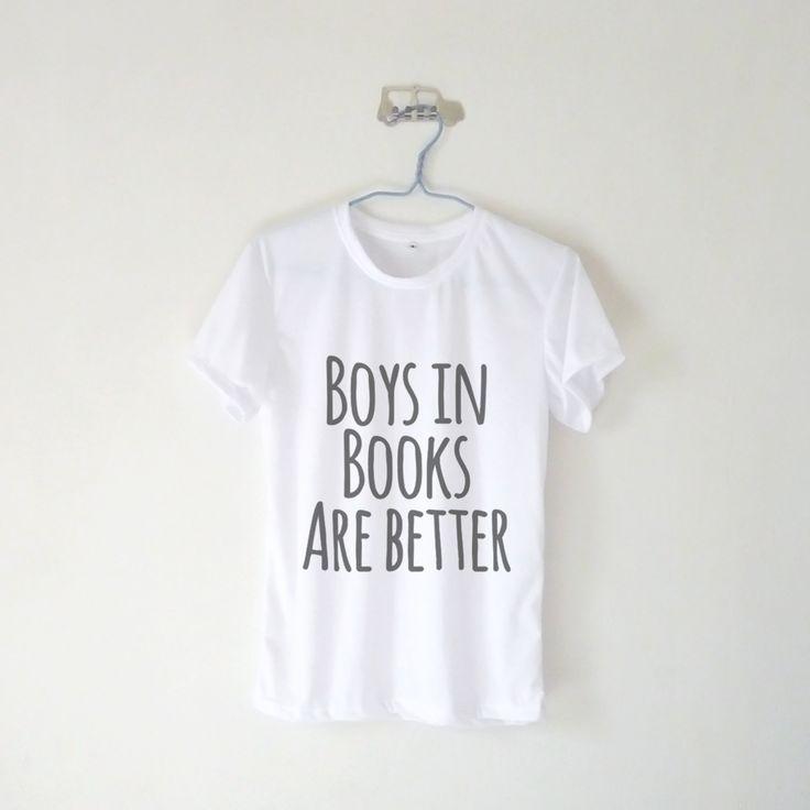 Boys In Books Are Better T-shirt $12.99 ; Boys In Books Are Better Shirt ; Humor ; Bookworm ; #Tumblr ;  #Hipster Teen Fashion ; Shop More Tumblr Graphic Tees at KISSMEBANGBANG.COM