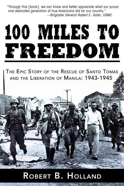 100 Miles to Freedom: The Epic Story of the Rescue of Santo Tomas and the Liberation of