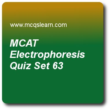 MCAT  Electrophoresis Quizzes:  MCAT Quiz 63 Questions and Answers - Practice mcat: electrophoresis quiz with answers. Practice MCQs to test knowledge on, mcat: electrophoresis, solute transport across membranes, non competitive inhibition, introduction to carbohydrates, rna processing in eukaryotes, introns and exons quizzes. Online mcat: electrophoresis worksheets has study guide as in sds electrophoresis, proteins are separated on basis of, answer key with answers as charge, mass, both..