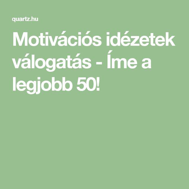 Motivációs idézetek válogatás - Íme a legjobb 50!