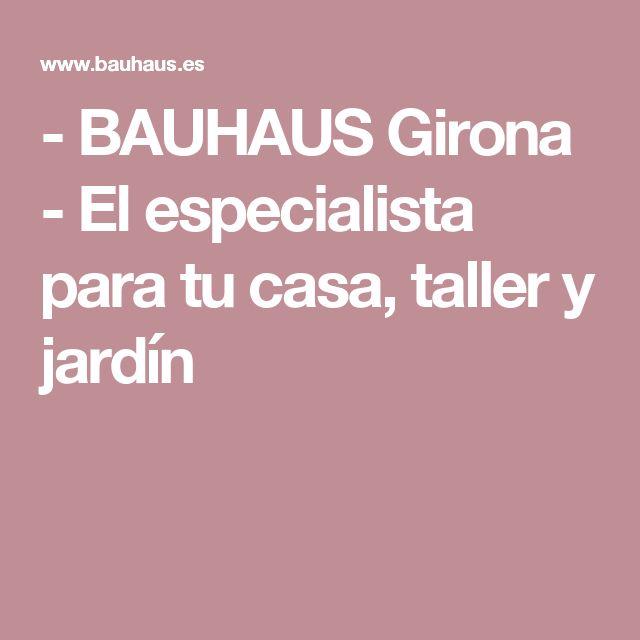 - BAUHAUS Girona - El especialista para tu casa, taller y jardín