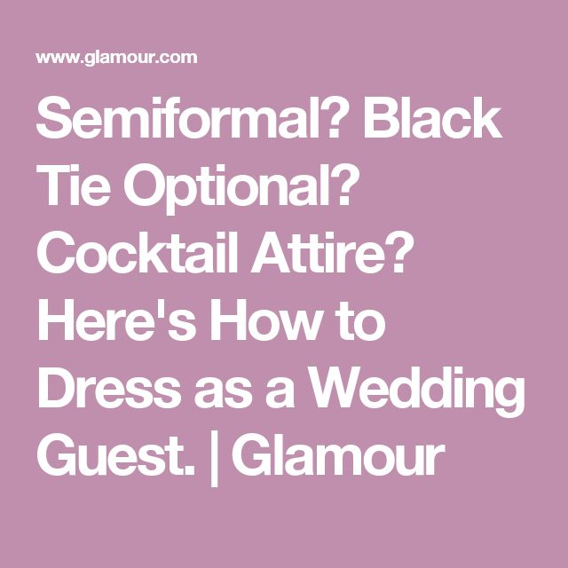 Semiformal? Black Tie Optional? Cocktail Attire? Here's How to Dress as a Wedding Guest. | Glamour