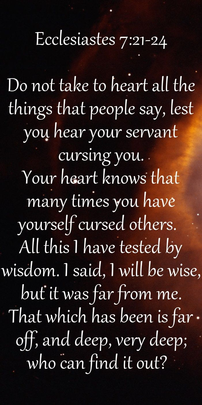 Ecclesiastes 7 21 24 Do Not Take To Heart All The Things That People Say Lest You Hear Your Servant Cursing You Heartfelt Quotes Ecclesiastes Ecclesiastes 7