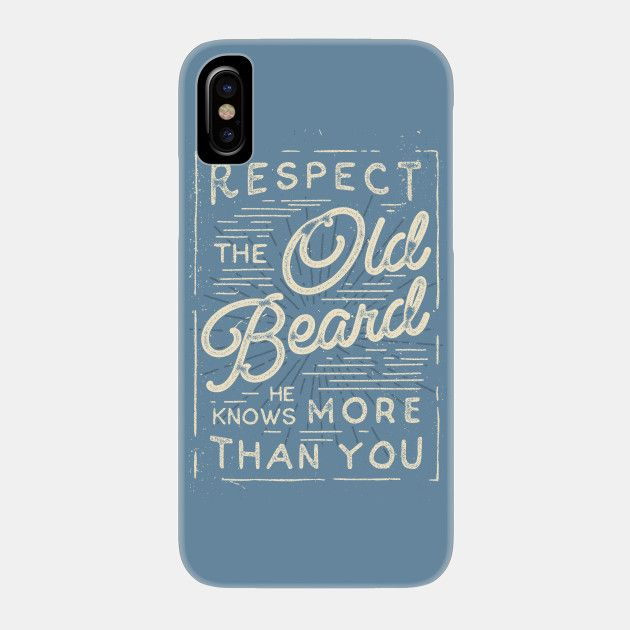 Respect the old beard he knows more than you by BeardyGraphics -  Typography design phone cases by independent artists.