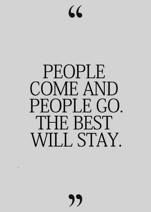 A reminder that all the people that have left may have been good for that time, that place…it's not always negative. But they weren't the very best. The best really do stay.