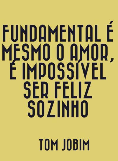 Fundamental é mesmo o amor...é impossível ser feliz sozinho...♫