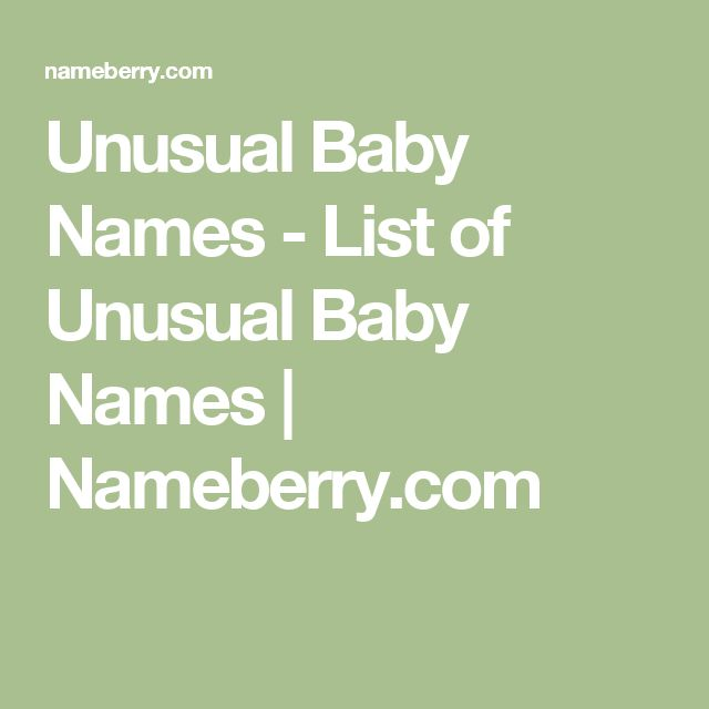 Unusual Baby Names - List of Unusual Baby Names | Nameberry.com
