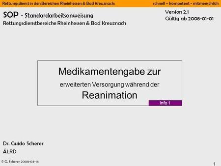 © G. Scherer 2008-03-14 1 Rettungsdienst in den Bereichen Rheinhessen & Bad Kreuznach: schnell – kompetent - mitmenschlich SOP - Standardarbeitsanweisung.
