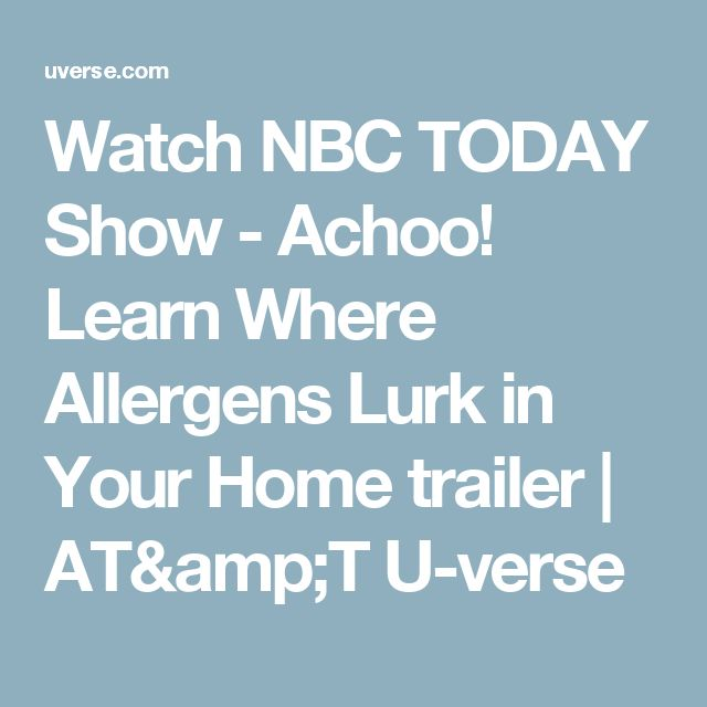 Watch NBC TODAY Show - Achoo! Learn Where Allergens Lurk in Your Home trailer | AT&T U-verse