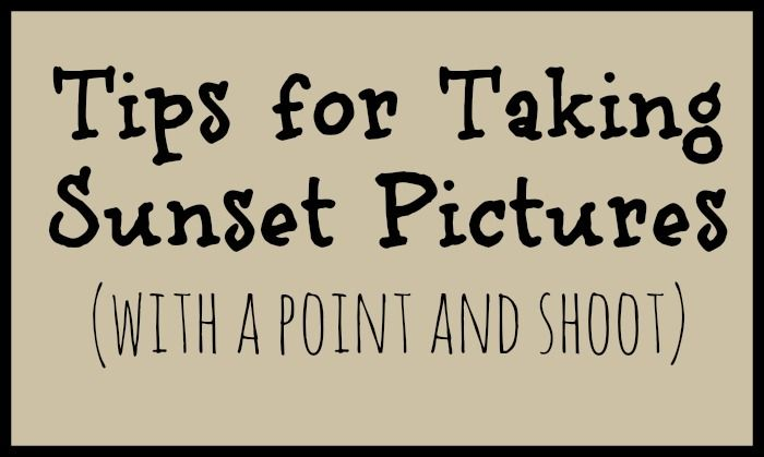 Tips for Taking Sunset Pictures {with a point and shoot camera} - Do Small Things with Love