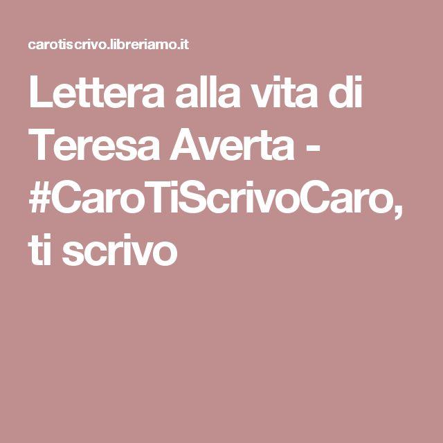 Lettera alla vita di Teresa Averta - #CaroTiScrivoCaro, ti scrivo