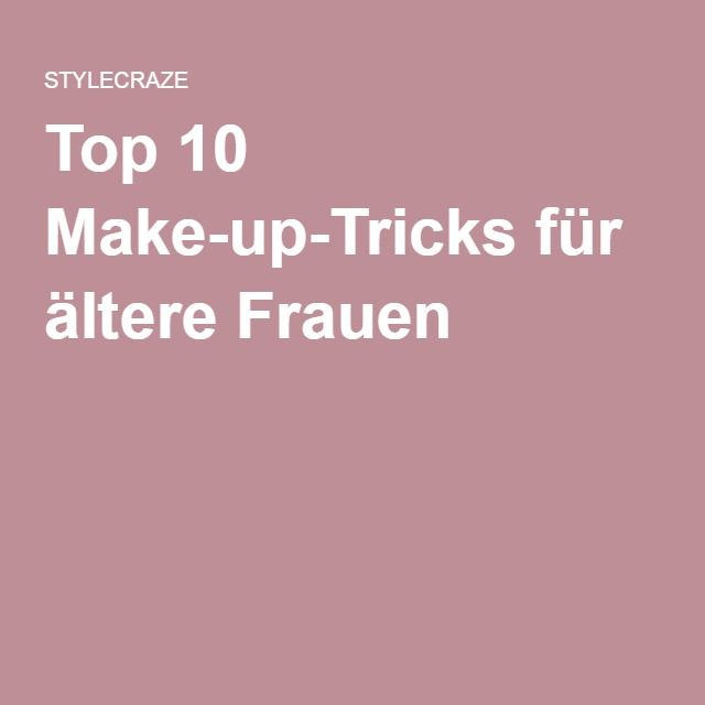 Top 10 Make-up-Tricks für ältere Frauen