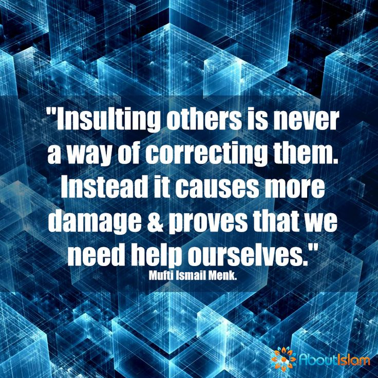 Never insult people in order to correct them. You will damage them!   #IslamicBehaviour #Islam