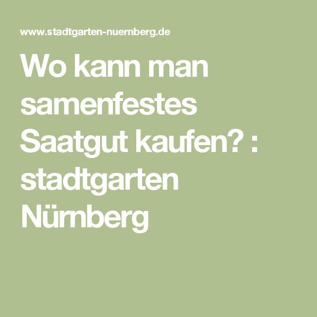 Wo kann man samenfestes Saatgut kaufen? : stadtgarten Nürnberg