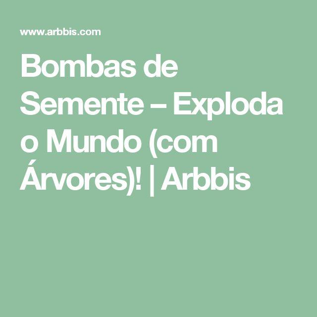 Bombas de Semente – Exploda o Mundo (com Árvores)! | Arbbis