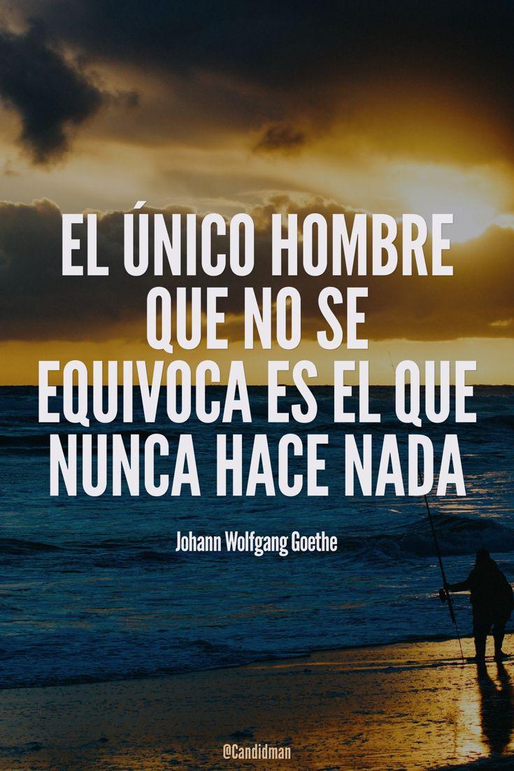 """""""El único #Hombre que no se equivoca es el que nunca hace nada"""". #JohannWolfgangGoethe #Goethe #Frases #FrasesCelebres @candidman"""