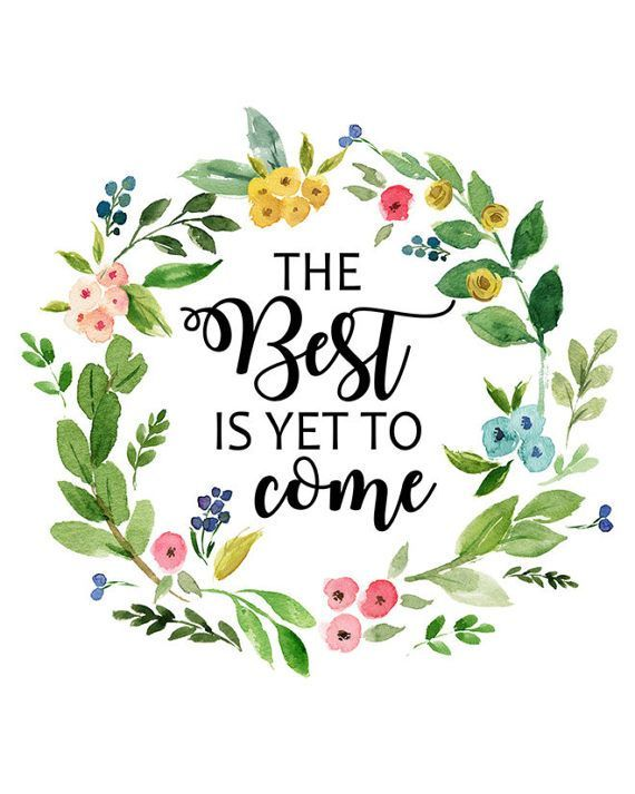 Printable The Best Is Yet To Come Quote Art Print Spring Etsy Drawing Quotes Floral Quotes Art Prints Quotes
