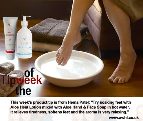"This week's product tip is from Hema Patel: ""Try soaking feet with Aloe Heat Lotion mixed with Aloe Hand & Face Soap in hot water. It relieves tiredness, softens feet and the aroma is very relaxing."""