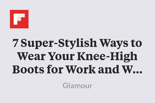 7 Super-Stylish Ways to Wear Your Knee-High Boots for Work and Weekend http://flip.it/iUNOt