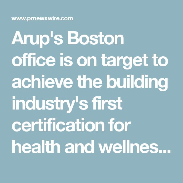 Arup's Boston office is on target to achieve the building industry's first certification for health and wellness in Boston