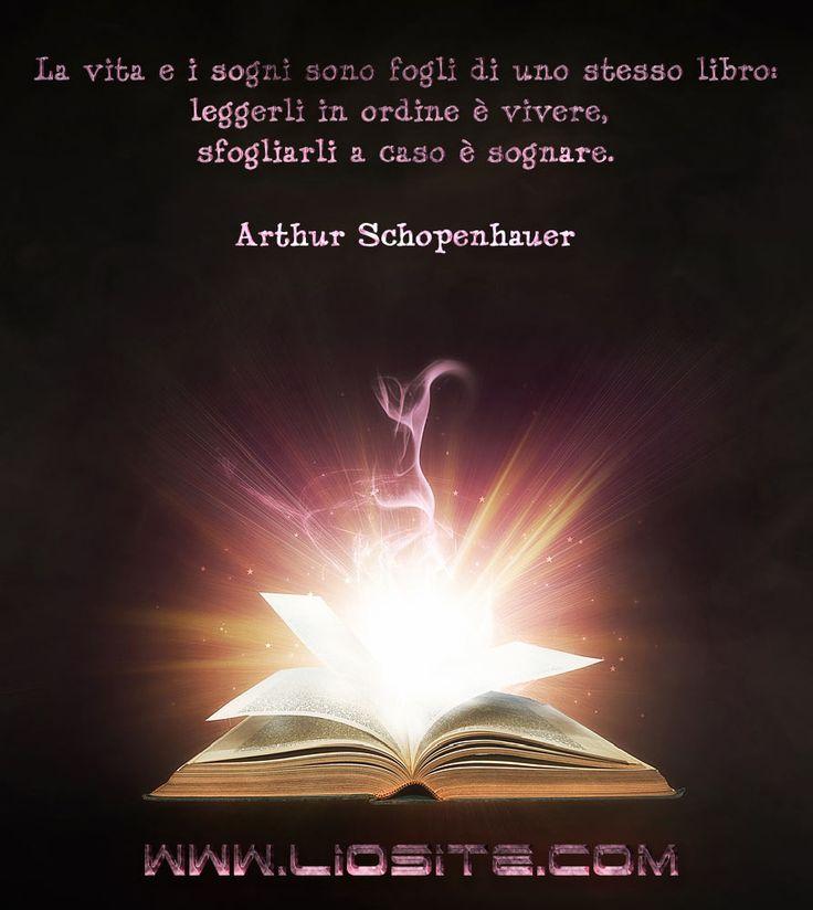 Arthur Schopenhauer - La vita e i sogni sono .. La magia dei libri è pari a quella della vita.