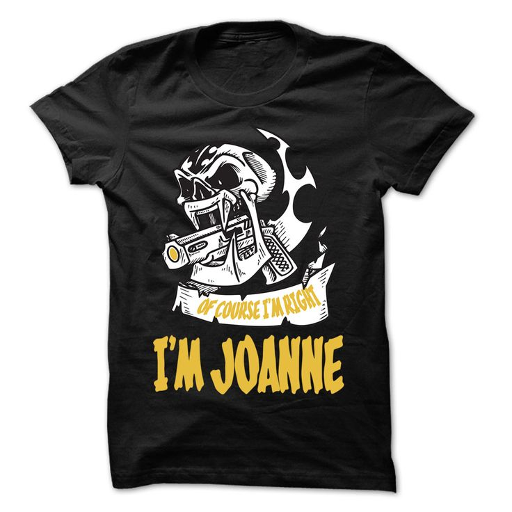 Of Course I ๏ Am Right I Am JOANNE ... - ᓂ 99 Cool Name Shirt !If you are JOANNE or loves one. Then this shirt is for you. Cheers !!!Of Course I Am Right I Am JOANNE, cool JOANNE shirt, cute JOANNE shirt, awesome JOANNE shirt, great JOANNE shirt, team JOANNE shirt, JOANNE mom shirt,