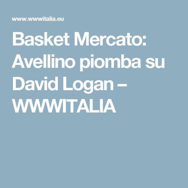 Basket Mercato: Avellino piomba su David Logan – WWWITALIA