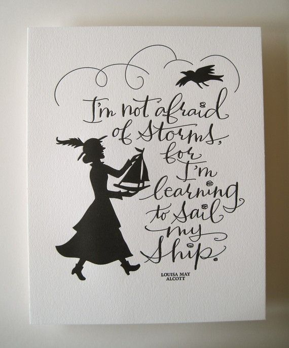 LETTERPRESS ART PRINT I'm not afraid of storms by tagteamtompkins, $15.00Louisa May Alcott, Afraid, Little Women, Sailing, Art Prints, Ships, I M Learning, Love Quotes, Inspiration Quotes